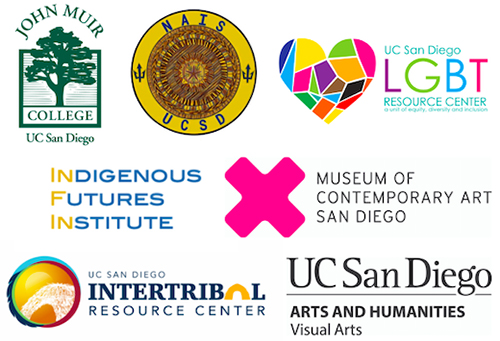 sponsors logos: John Muir College, Museum of Contemporary Art San Diego, Department of Visual Arts, LGBT Resource Center, NAIS UCSD, Indigenous Futures Institute, Intertribal Resource Center